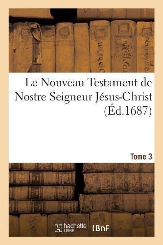 Le Nouveau Testament de Nostre Seigneur Jesus-Christ. Tome 3