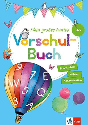 Klett Mein großes buntes Vorschul-Buch: ab 5 Jahre, Zahlen, Buchstaben, Konzentration: ab 5 Jahren, Zahlen, Buchstaben, Konzentration