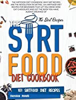 The Sirtfood Diet Cookbook: Why Sirt Recipes Are the Revolution in Dieting. 101 Sirtfood Diet Recipes for Beginners That Let You Drink Wine Eat Chocolate and Get the Body You Have Always Dreamed Of