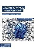 L'Homme neuronal, trente ans après (