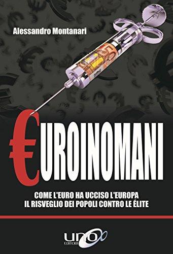 Euroinomani. Come l'euro ha ucciso l'Europa. Il risveglio dei popoli contro le élite PDF Books