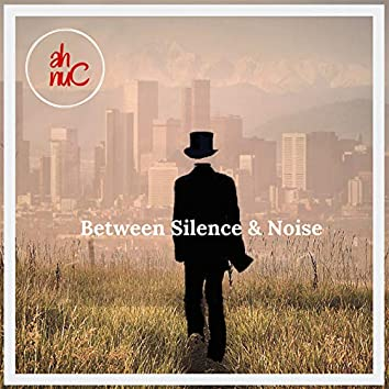 Between Silence & Noise