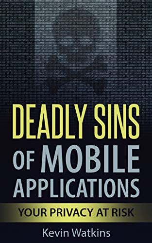 Deadly Sins Of Mobile Applications: Putting Your Privacy At Risk (English Edition)