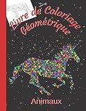 Livre de Coloriage Géométrique Animaux: Colorier des Animaux Géométriques | Album à Colorier dès 3 ans