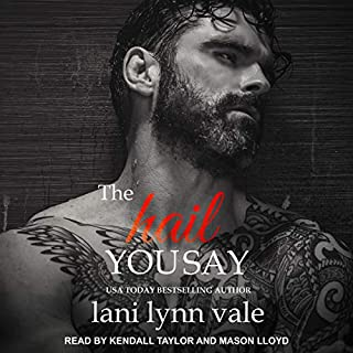 The Hail You Say     Hail Raisers Series, Book 5              Written by:                                                                                                                                 Lani Lynn Vale                               Narrated by:                                                                                                                                 Mason Lloyd,                                                                                        Kendall Taylor                      Length: 6 hrs and 26 mins     Not rated yet     Overall 0.0