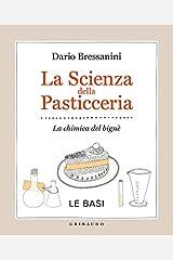 La scienza della pasticceria - Le basi: La chimica del bignè (La cucina scientifica Vol. 1) Formato Kindle