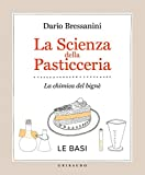la scienza della pasticceria - le basi: la chimica del bignè (la cucina scientifica vol. 1)