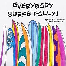 Everybody Surfs Folly!