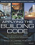 Applying the Building Code: Step-by-Step Guidance for Design and Building Professionals (Building Codes Illustrated)