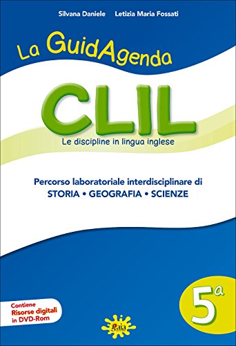 La guidagenda CLIL. Percorso laboratoriale interdisciplinare di storia, geografia e scienze. Per la 5ª classe elementare. Con DVD-ROM