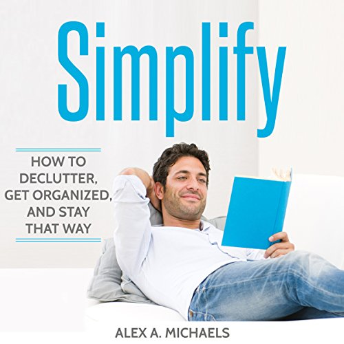 Simplify: How to Declutter, Get Organized, and Stay That Way
