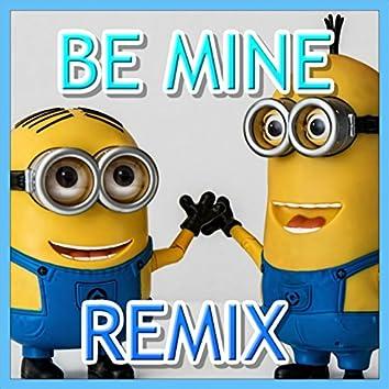 Be Mine (Minions Remix)