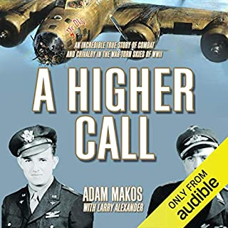 A Higher Call     The Incredible True Story of Heroism and Chivalry During World War Two              By:                                                                                                                                 Adam Makos,                                                                                        Larry Alexander                               Narrated by:                                                                                                                                 Robertson Dean                      Length: 13 hrs and 21 mins     153 ratings     Overall 4.8