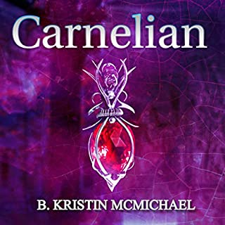 Carnelian     The Chalcedony Chronicles, Book 1              By:                                                                                                                                 B. Kristin McMichael                               Narrated by:                                                                                                                                 Hollie Jackson                      Length: 8 hrs and 25 mins     67 ratings     Overall 4.2