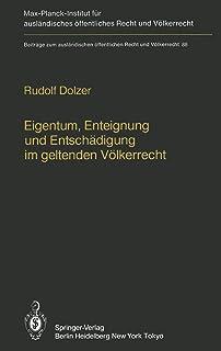 Eigentum, Enteignung und Entschadigung im Geltenden Volkerrecht / Property, Expropriation and Compensation in Current Inte...