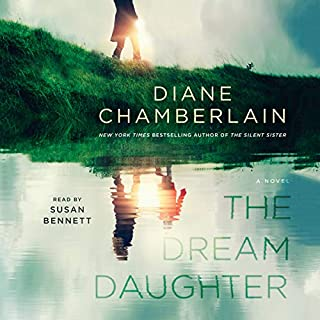 The Dream Daughter     A Novel              Written by:                                                                                                                                 Diane Chamberlain                               Narrated by:                                                                                                                                 Susan Bennett                      Length: 13 hrs and 32 mins     10 ratings     Overall 4.4