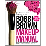Beauty Shopping Bobbi Brown Makeup Manual: For Everyone from Beginner to Pro