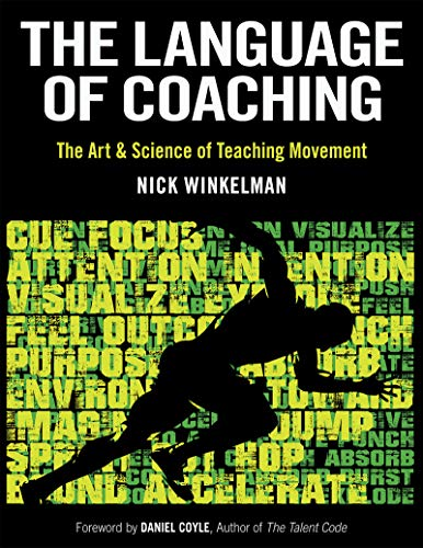 Compare Textbook Prices for The Language of Coaching: The Art & Science of Teaching Movement First Edition ISBN 9781492567363 by Winkelman, Nick,Coyle, Daniel
