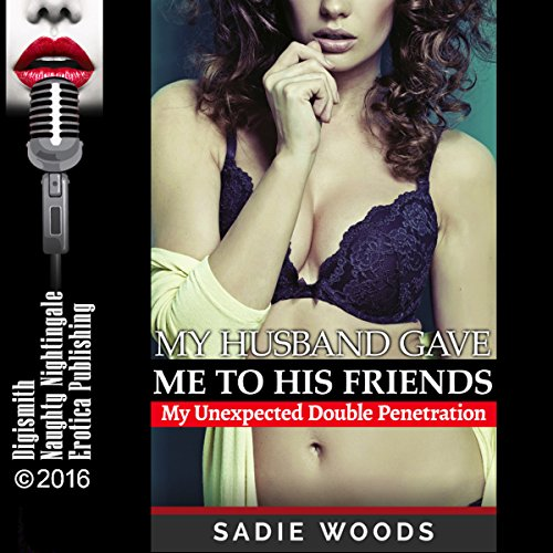My Husband Gave Me to His Friends: My Unexpected Double Penetration audiobook cover art