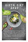 dieta sirt 2020: la guida dietetica completa con deliziose ricette per bruciare grassi, perdere peso, dimagrire e vivere più a lungo attivando il tuo super potere metabolico