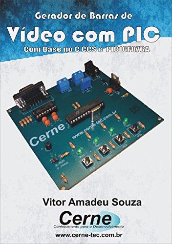 Gerador de Barras de Vídeo com PIC Com base no C CCS e PIC16F876A (Portuguese Edition)
