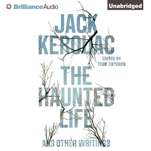 The Haunted Life     And Other Writings              By:                                                                                                                                 Jack Kerouac                               Narrated by:                                                                                                                                 Liev Schreiber,                                                                                        Luke Daniels                      Length: 4 hrs and 56 mins     10 ratings     Overall 4.5