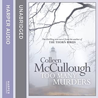 Too Many Murders                   By:                                                                                                                                 Colleen McCullough                               Narrated by:                                                                                                                                 Robert Garrett                      Length: 13 hrs and 38 mins     12 ratings     Overall 3.3