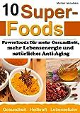 10 Superfoods: Powerfoods für mehr Gesundheit, mehr...