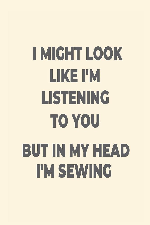 魔術師特権選択するI Might Look Like I'm Listening To You But In My Head I'm Sewing: Funny Sewing Crafts Journal