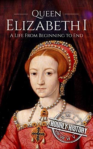 Queen Elizabeth I: A Life From Begi…