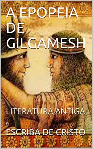A EPOPEIA DE GILGAMESH: LITERATURA ANTIGA