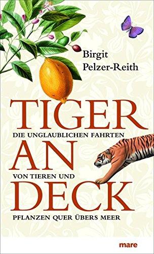 Tiger an Deck: Die unglaublichen Fahrten von Tieren und Pflanzen quer übers Meer