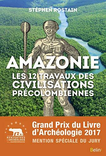 Amazonie Les 12 Travaux Des Civilisations Precolombiennes
