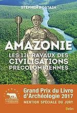 Amazonie - Les 12 travaux des civilisations précolombiennes de Stéphen Rostain