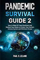 Pandemic Survival Guide 2: How to Make DIY Hand Sanitizers and Medical Face Masks to Protect Your Family's Immune System and Eliminate Viruses