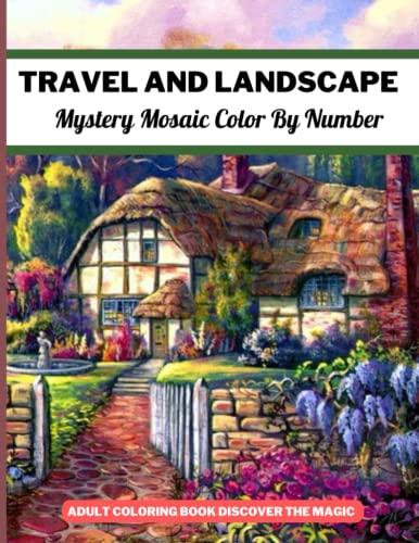 Compare Textbook Prices for Travel and Landscape Mystery Mosaic Color By Number Adult Coloring Book Discover The Magic: Stress Relieving Color by Number Adult Coloring Book  ISBN 9798492931179 by Mary J. Nadeau