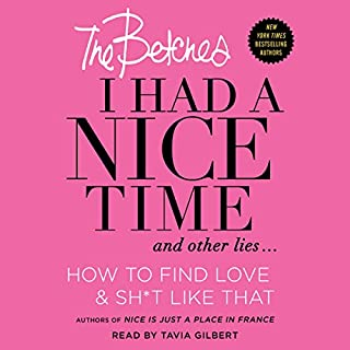 I Had a Nice Time and Other Lies...     How to Find Love & Sh*t Like That              Written by:                                                                                                                                 The Betches                               Narrated by:                                                                                                                                 Tavia Gilbert                      Length: 7 hrs     2 ratings     Overall 4.5