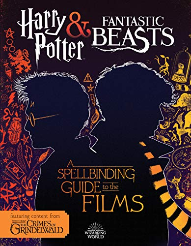 A Spellbinding Guide to the Films (Harry Potter and Fantastic Beasts)