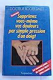Supprimez vous-meme vos douleurs par simple pression d'un doigt - Hachette Littérature - 15/09/1990