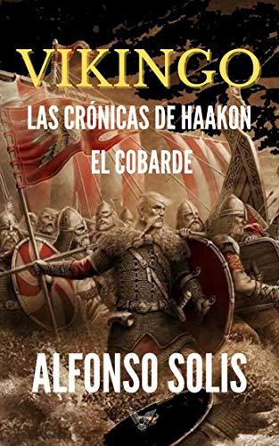 VIKINGO: Las Crónicas de Haakon el Cobarde de Alfonso Solís