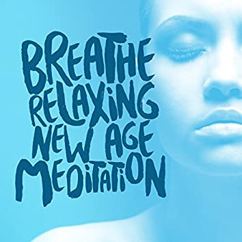Breathe: Relaxing New Age Meditation