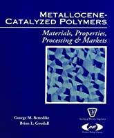 Metallocene Catalyzed Polymers: Materials, Processing and Markets (Plastics Design Library)