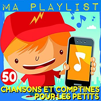 Ma playlist : 50 chansons et comptines pour les petits