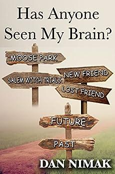 Has Anyone Seen My Brain? by [Dan Nimak]