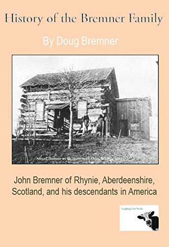 History of the Bremner Family: The Story of John Bremner of Aberdeenshire,...