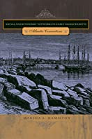Social and Economic Networks in Early Massachusetts: Atlantic Connections