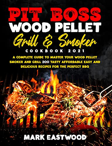 Pit Boss Wood Pellet Grill & Smoker Cookbook 2021: A Complete Guide to Master your Wood Pellet Smoker and Grill. 200 Tasty, Affordable, Easy, and Delicious ... for the Perfect BBQ (English Edition)