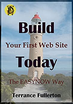 [Terrance Fullerton]のBuild Your First Web Site Today: The EASYNOW Webs Way to Build Your First Web Site  Book 1 in the EASYNOW Webs Series of Web Site Design (English Edition)