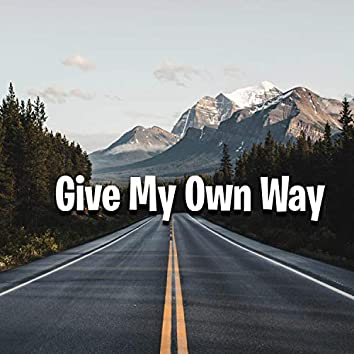 Give my own way