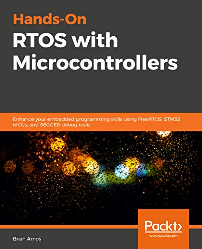 Hands-On  RTOS with Microcontrollers: Enhance your embedded programming skills using FreeRTOS, STM32 MCUs, and SEGGER debug tools